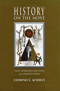 HISTORY ON THE MOVE: Views, Interviews and Essays on Armenian Issues