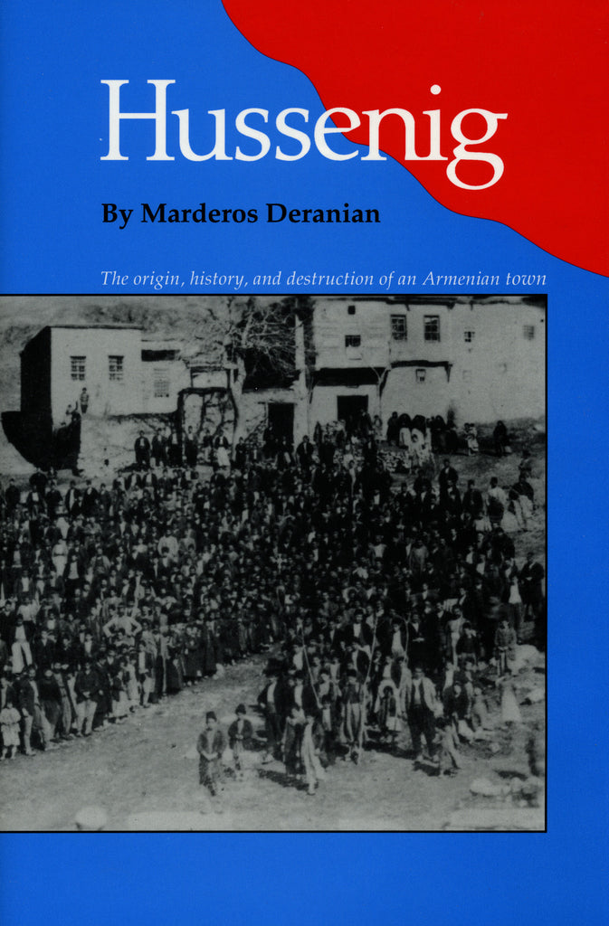 Hussenig: The Origin, History, and Destruction of an Armenian Town