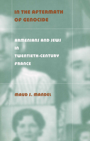 IN THE AFTERMATH OF GENOCIDE: Armenians and Jews in 20th Century France