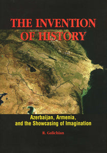 INVENTION OF HISTORY: Azerbaijan, Armenia and the Showcasing of Imagination