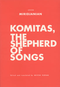 KOMITAS, THE SHEPHERD OF SONGS