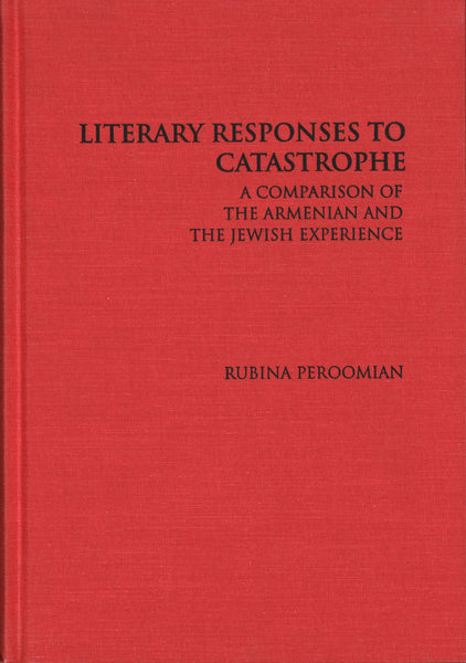 LITERARY RESPONSES TO CATASTROPHE: A Comparison of the Armenian and Jewish Experience