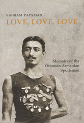 LOVE, LOVE, LOVE: Memoirs of the Ottoman Armenian Sportsman