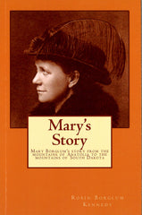 MARY'S STORY: Mary Borglum's Story from the Mountains of Anatolia to the Mountains of South Dakota