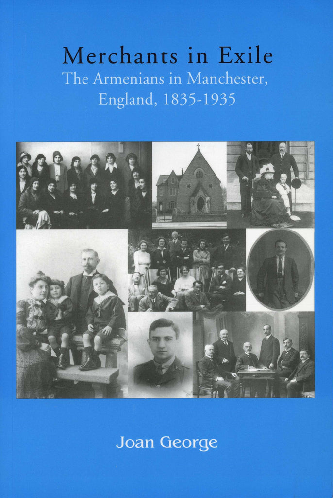 MERCHANTS IN EXILE: The Armenians in Manchester, England, 1835-1935