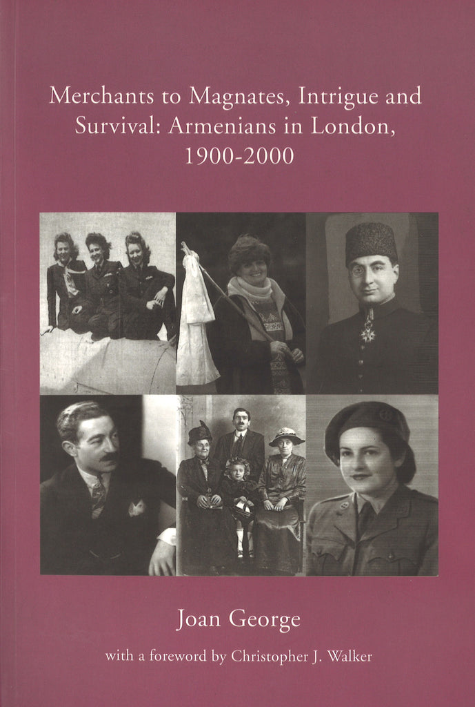 MERCHANTS TO MAGNATES, INTRIGUE AND SURVIVAL: Armenians in London, 1900-2000