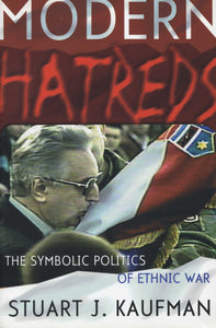 MODERN HATREDS: The Symbolic Politics of Ethnic War
