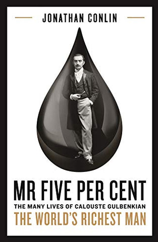 MR FIVE PER CENT: The Many Lives of Calouste Gulbenkian