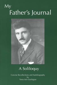 MY FATHER'S JOURNAL: A Soliloquy ~ Concise recollections and Autobiography