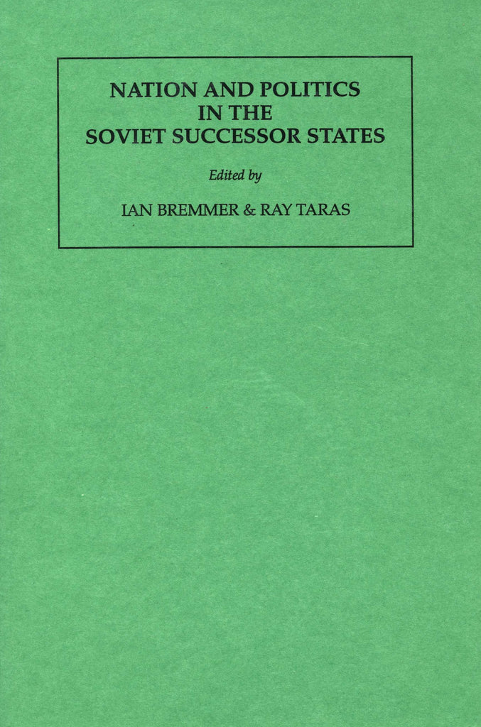 NATION AND POLITICS IN THE SOVIET SUCCESSOR STATES