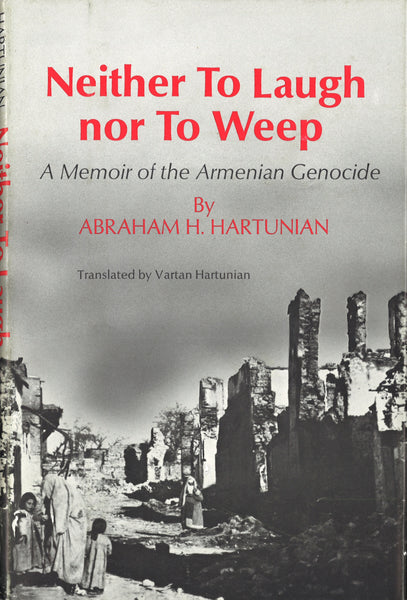 NEITHER TO LAUGH NOR TO WEEP: A Memoir of the Armenian Genocide
