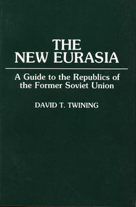 NEW EURASIA: A Guide to the Republics of the Former Soviet Union