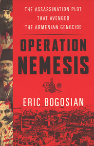 OPERATION NEMESIS - The Assassination Plot that Avenged the Armenian Genocide