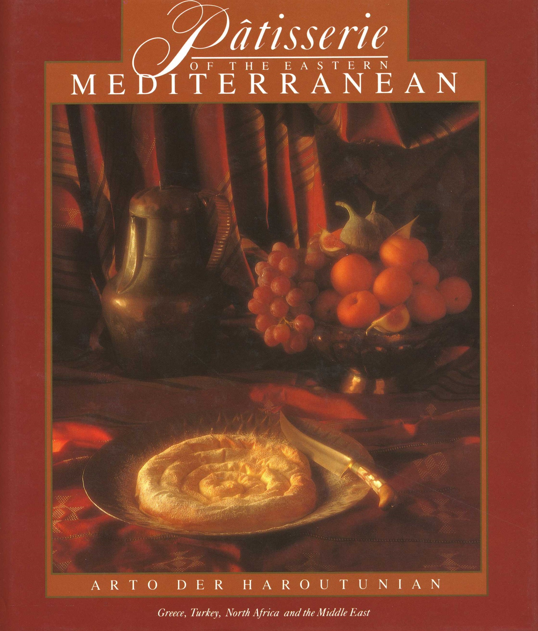 PATISSERIE OF THE EASTERN MEDITERRANEAN: Greece, Turkey, North Africa, and the Middle East