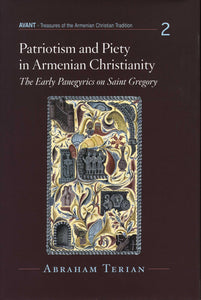 PATRIOTISM AND PIETY IN ARMENIAN CHRISTIANITY: The Early Panegyrics on Saint Gregory