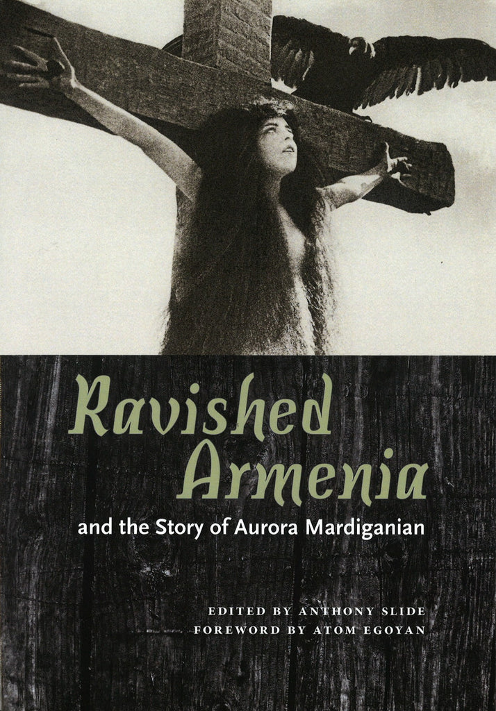 RAVISHED ARMENIA - and the story of Aurora Mardiganian