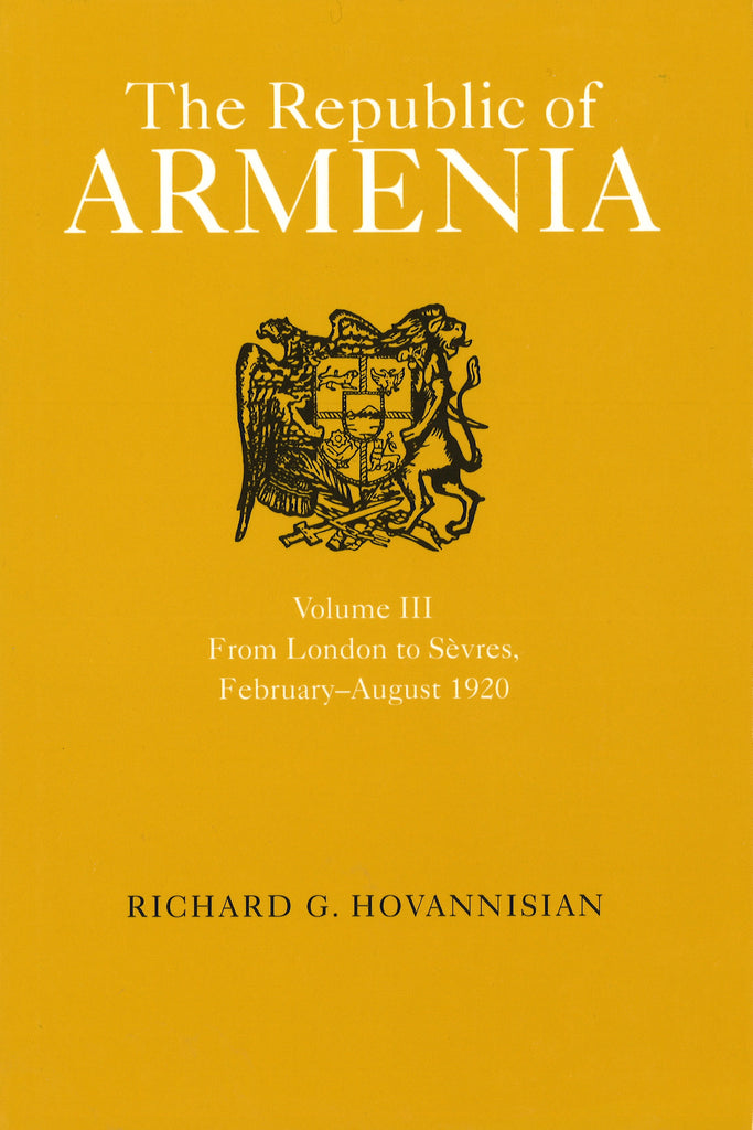 REPUBLIC of ARMENIA, VOL III: From London to Sevres, February - August 1920