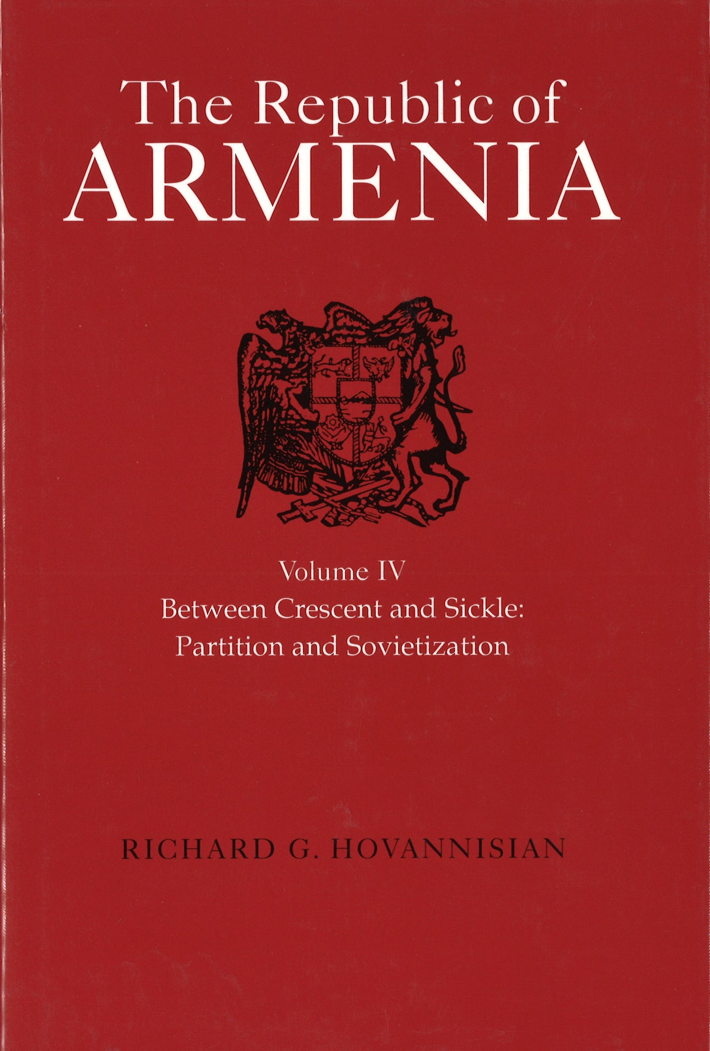 REPUBLIC of ARMENIA, VOL IV: Between Crescent and Sickle: Partition and Sovietization