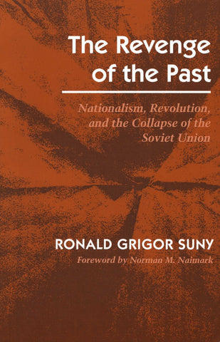 REVENGE OF THE PAST: Nationalism, Revolution and the Collapse of the Soviet Union