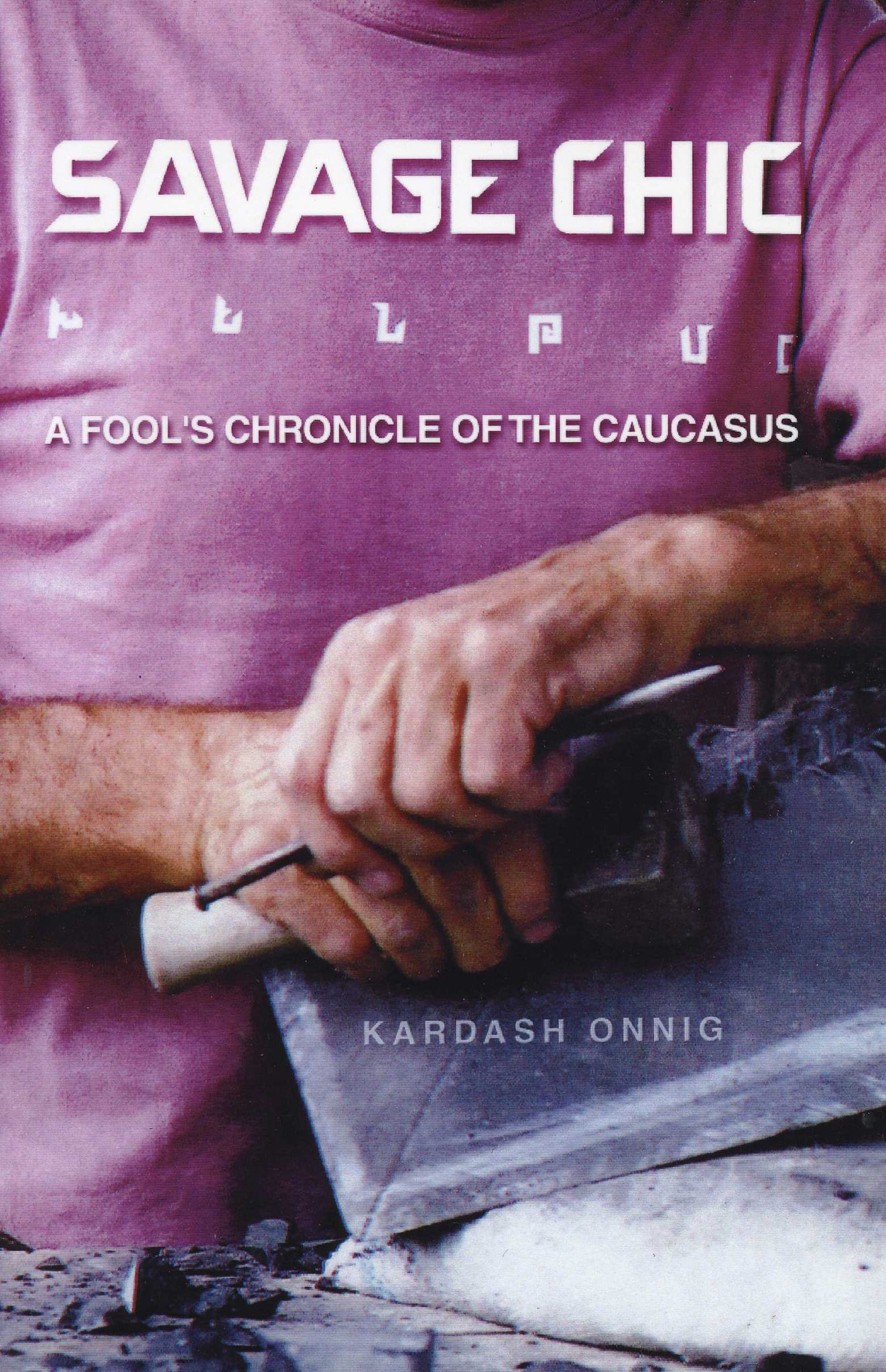SAVAGE CHIC: A Fool's Chronicle of the Caucasus