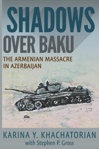 SHADOWS OVER BAKU: The Armenian Massacre in Azerbaijan