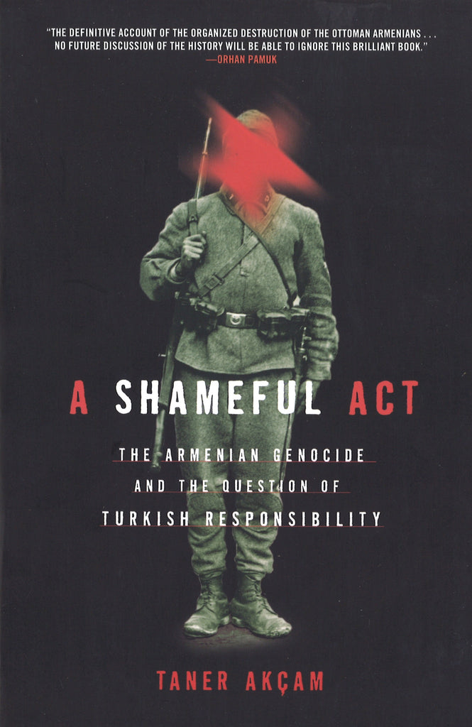 A SHAMEFUL ACT: The Armenian Genocide and the Question of Responsibility