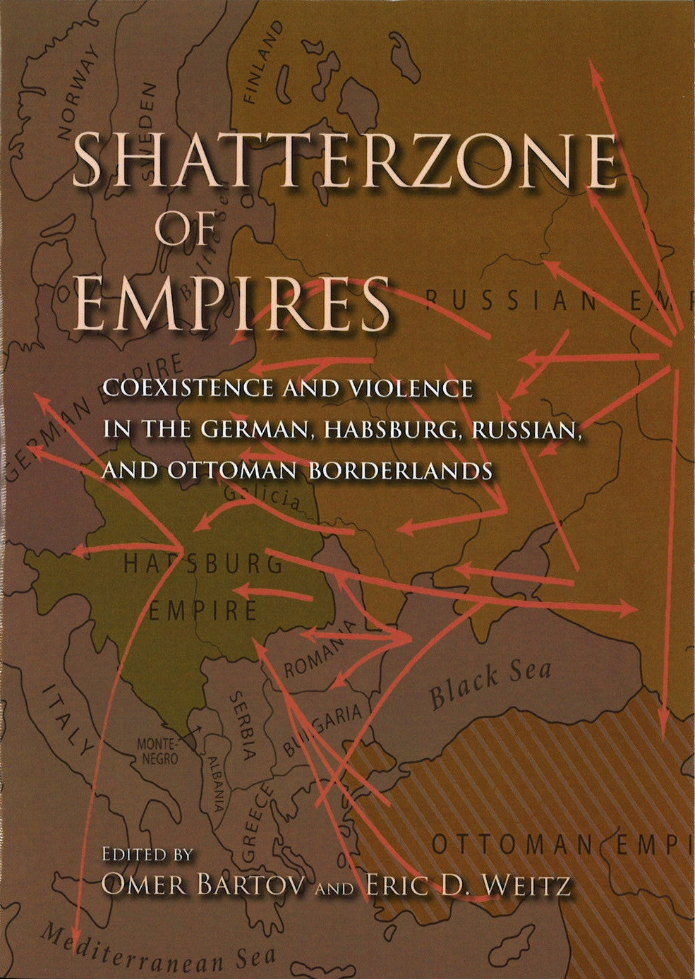 SHATTERZONE OF EMPIRES: Coexistence and Violence in the German, Habsburg, Russian, and Ottoman Boderlands