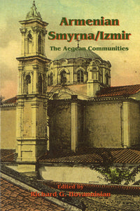 ARMENIAN SMYRNA / IZMIR: The Aegean Communities