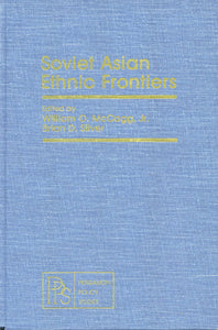 SOVIET ASIAN ETHNIC FRONTIERS: Pergamon Policy Studies on the Soviet Union and Eastern Europe