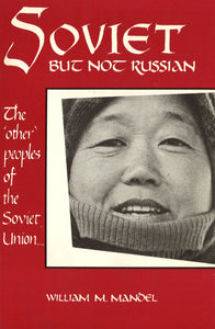 SOVIET BUT NOT RUSSIAN: The 'Other' Peoples of the Soviet Union