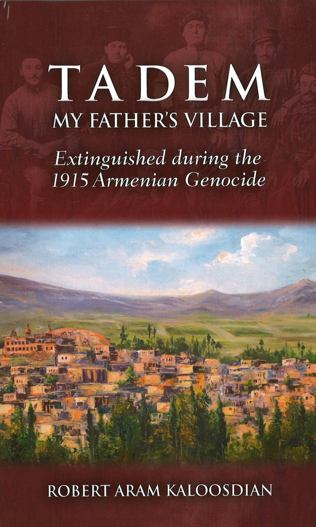 TADEM - MY FATHER'S VILLAGE:  Extinguished during the 1915 Armenian Genocide