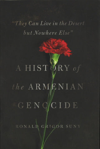 """They Can Live In the Desert but Nowhere Else:"" A HISTORY OF THE ARMENIAN GENOCIDE"
