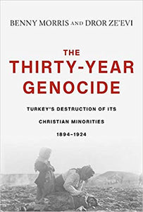 Thirty-Year Genocide: Turkey's Destruction of Its Christian Minorities, 1894-1924
