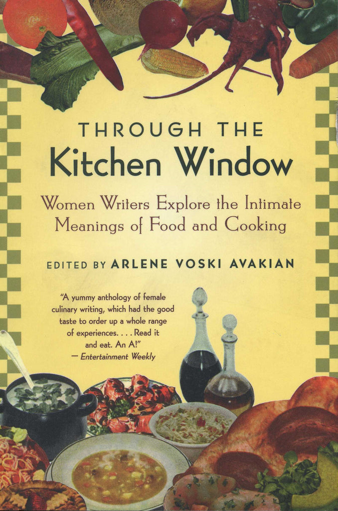 THROUGH THE KITCHEN WINDOW: Women Writers Explore the Intimate Meaning of Food and Cooking