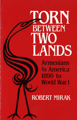 TORN BETWEEN TWO LANDS: Armenians in America 1890 to WWI
