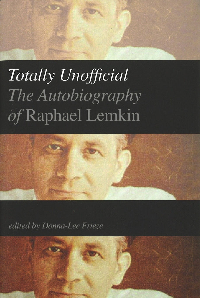 TOTALLY UNOFFICIAL: The Auto-Biography of Raphael Lemkin