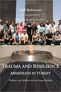 TRAUMA AND RESILIENCE: Armenians in Turkey - Hidden, Not Hidden, and No Longer Hidden