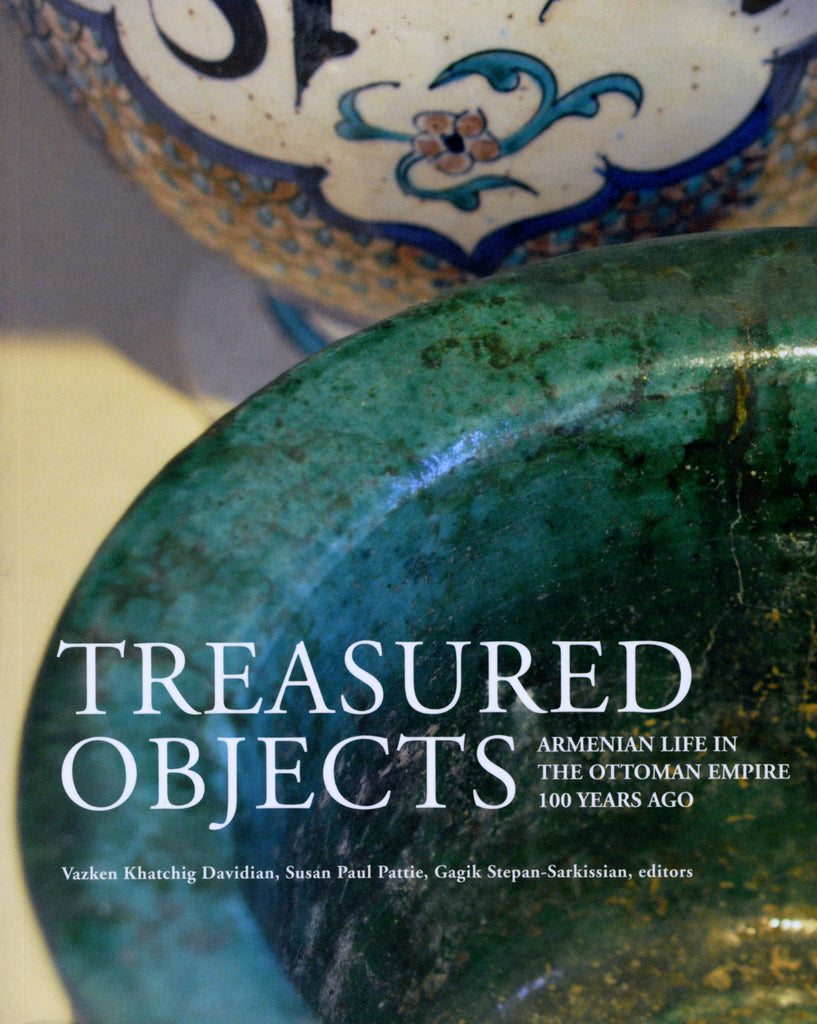 TREASURED OBJECTS: ARMENIAN LIFE IN THE OTTOMAN EMPIRE 100 YEARS AGO