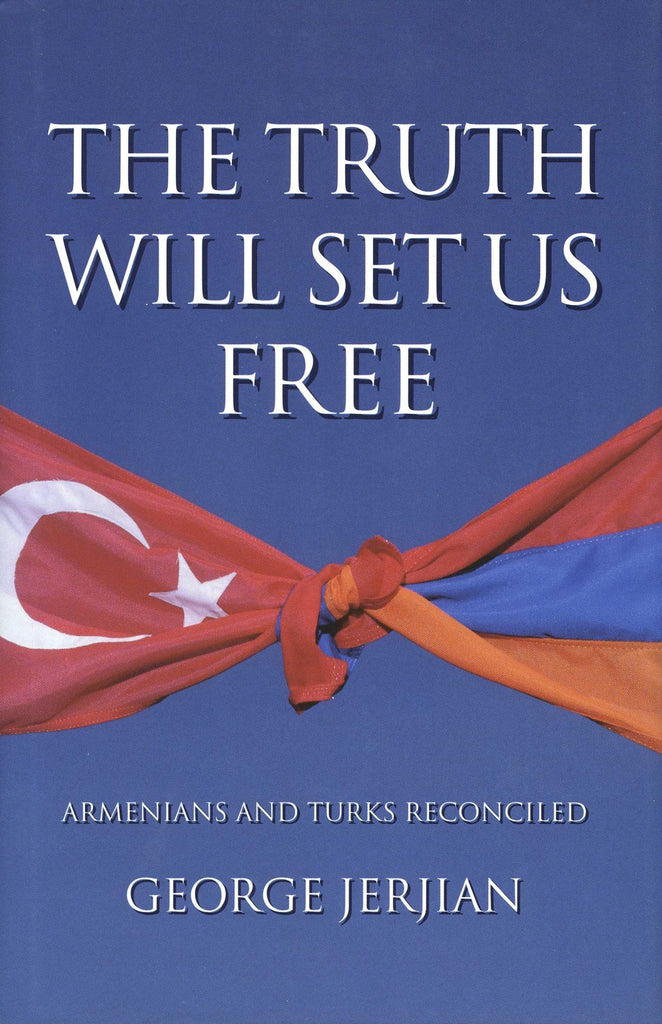 TRUTH WILL SET US FREE: Armenians and Turks Reconciled