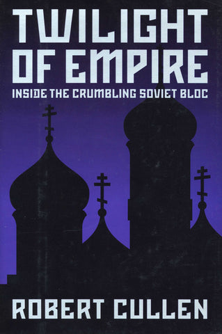 TWILIGHT OF EMPIRE: Inside the Crumbling Soviet Bloc