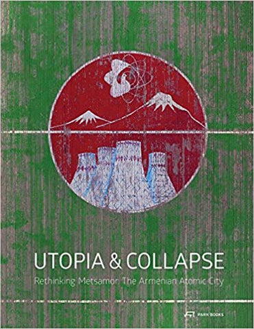 UTOPIA AND COLLAPSE: Rethinking Metsamor - the Armenian Atomic City