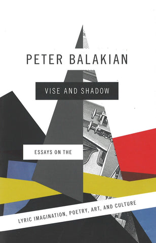 VISE AND SHADOW: Essays on the Lyric Imagination, Poerty, Art and Culture