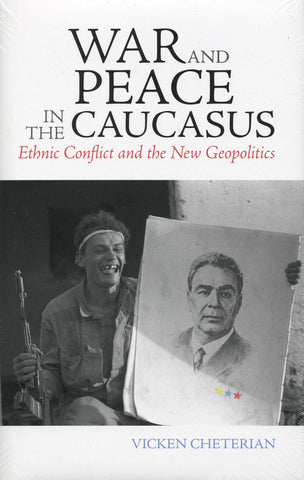 WAR AND PEACE IN THE  CAUCASUS: Ethnic Conflict and the New Geopolitics
