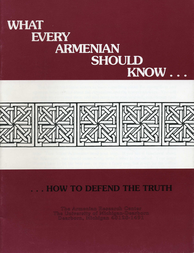 WHAT EVERY ARMENIAN SHOULD KNOW...HOW TO DEFEND THE TRUTH