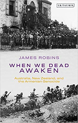 WHEN WE DEAD AWAKEN: Australia, New Zealand, and the Armenian Genocide