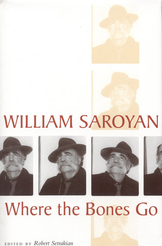 WHERE THE BONES GO: WILLIAM SAROYAN