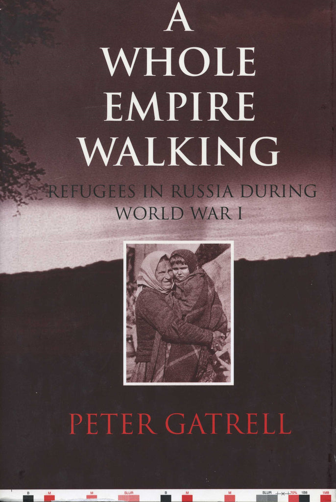 WHOLE EMPIRE WALKING: Refugees in Russia During WWI