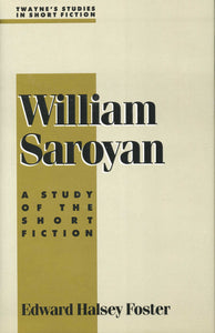 WILLIAM SAROYAN: A Study of the Short Fiction