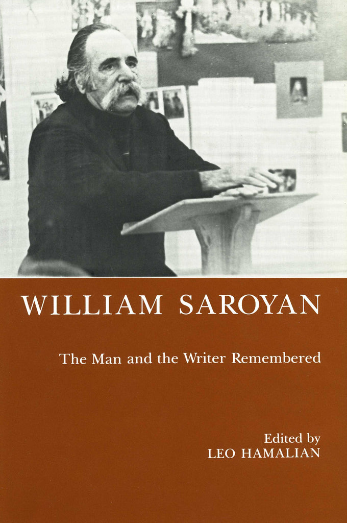 WILLIAM SAROYAN: The Man and the Writer Remembered