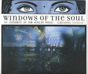 WINDOWS OF THE SOUL: My Journeys in the Muslim World